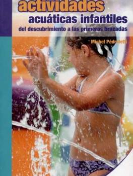 ACTIVIDADES ACUATICAS INFANTILES. DEL DESCUBRIMIENTO A LAS PRIMERAS BRAZADAS