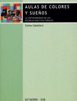 AULAS DE COLORES Y SUEÑOS. LA COTIDIANEIDAD EN LAS ESCUELAS MULTICULTURALES