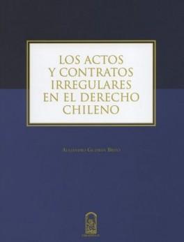 ACTOS Y CONTRATOS IRREGULARES EN EL DERECHO CHILENO, LOS