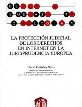 PROTECCION JUDICIAL DE LOS DERECHOS EN INTERNET EN LA JURISPRUDENCIA EUROPEA, LA