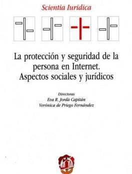 PROTECCION Y SEGURIDAD DE LA PERSONA EN INTERNET. ASPECTOS SOCIALES Y JURIDICOS, LA