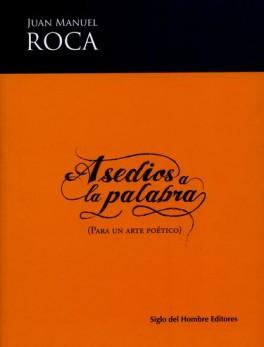 ASEDIOS A LA PALABRA (PARA UN ARTE POETICO)