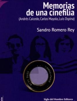 MEMORIAS DE UNA CINEFILIA. (ANDRES CAICEDO, CARLOS MAYOLO, LUIS OSPINA)