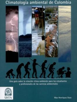 CLIMATOLOGIA AMBIENTAL DE COLOMBIA UNA GUIA SOBRE LA RELACION CLIMA AMBIENTE PARA LOS ESTUDIANTES Y PROFESIONA