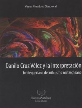 DANILO CRUZ VELEZ Y LA INTERPRETACION HEIDEGGERIANA DEL NIHILISMO NIETZSCHEANO