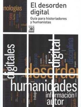 DESORDEN DIGITAL GUIA PARA HISTORIADORES Y HUMANISTAS, EL
