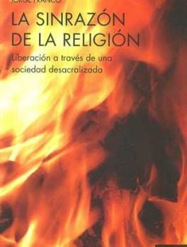 SINRAZON DE LA RELIGION. LIBERACION A TRAVES DE UNA SOCIEDAD DESACRALIZADA, LA