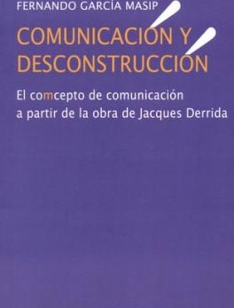 COMUNICACION Y DESCONSTRUCCION. EL COMCEPTO DE COMUNICACION A PARTIR DE LA OBRA DE JACQUES DERRIDA