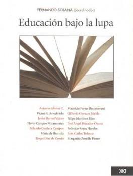 EDUCACION BAJO LA LUPA. VIII COLOQUIO INTERNACIONAL DEL FONDO MEXICANO PARA LA EDUCACION Y EL DESARROLLO