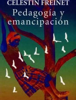 CELESTIN FREINET PEDAGOGIA Y EMANCIPACION
