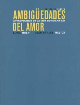 AMBIGUEDADES DEL AMOR. ANTROPOLOGIA DE LA VIDA COTIDIANA 2/2