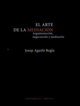 ARTE DE LA MEDIACION ARGUMENTACION NEGOCIACION Y MEDIACION, EL