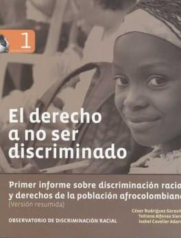 DERECHO A NO SER DISCRIMINADO. PRIMER INFORME SOBRE DISCRIMINACION RACIAL Y DERECHOS DE LA POBLACION AFRO, EL