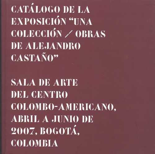 """CATALOGO DE LA EXPOSICION """"UNA COLECCION / OBRAS DE ALEJANDRO CASTAÑO"""""""