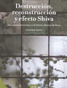 DESTRUCCION RECONSTRUCCION Y EFECTO SHIVA. UNA APUESTA FEMENINA EN EL SALADO MONTES DE MARIA