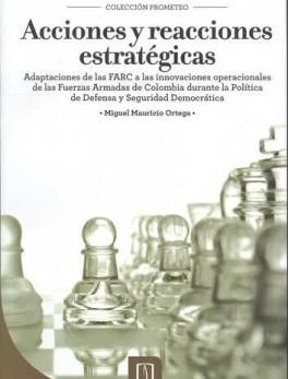 ACCIONES Y REACCIONES ESTRATEGICAS. ADAPTACIONES DE LAS FARC A LAS INNOVACIONES ESTRATEGICAS