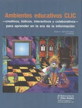 AMBIENTES EDUCATIVOS CLIC - CREATIVOS, LUDICOS, INTERACTIVOS Y COLABORATIVOS -