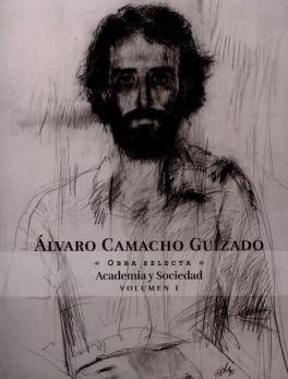ALVARO CAMACHO GUIZADO VOL.I OBRA SELECTA ACADEMIA Y SOCIEDAD
