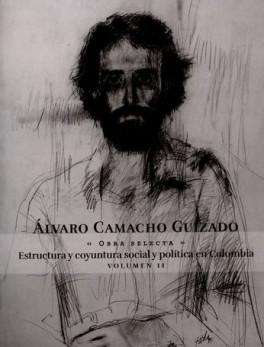 ALVARO CAMACHO GUIZADO VOL.II OBRA SELECTA ESTRUCTURA Y COYUNTURA SOCIAL Y POLITICA EN COLOMBIA