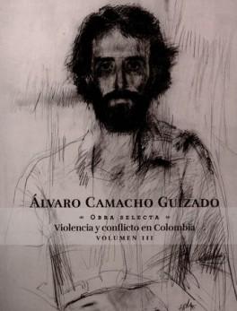 ALVARO CAMACHO GUIZADO VOL.III OBRA SELECTA VIOLENCIA Y CONFLICTO EN COLOMBIA