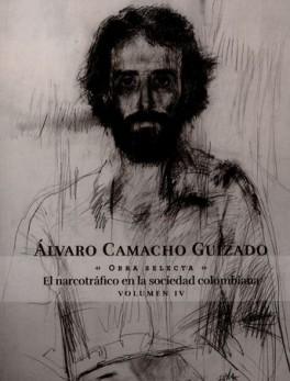 ALVARO CAMACHO GUIZADO VOL.IV OBRA SELECTA EL NARCOTRAFICO EN LA SOCIEDAD COLOMBIANA