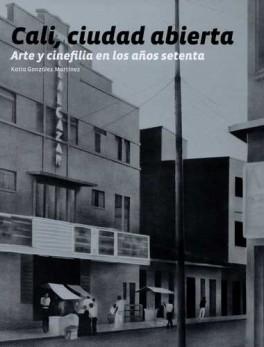 CALI CIUDAD ABIERTA (+CD) ARTE Y CINEFILIA EN LOS AÑOS SETENTA