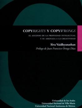 COPYRIGHTS Y COPYWRONGS EL ASCENSO DE LA PROPIEDAD INTELECTUAL Y SU AMENAZA A LA CREATIVIDAD