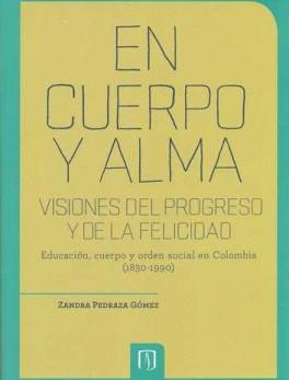 EN CUERPO Y ALMA. (2A.ED) VISIONES DEL PROGRESO Y DE LA FELICIDAD