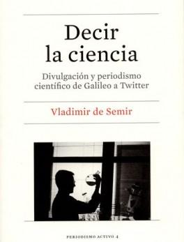 DECIR LA CIENCIA. DIVULGACION Y PERIODISMO CIENTIFICO DE GALILEO A TWITTER