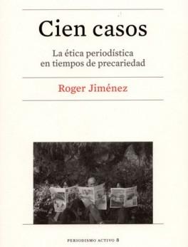 CIEN CASOS. LA ETICA PERIODISTICA EN TIEMPOS DE PRECARIEDAD