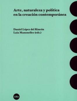 ARTE NATURALEZA Y POLITICA EN LA CREACION CONTEMPORANEA