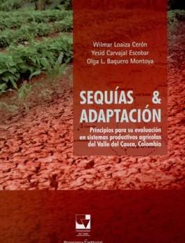 SEQUIAS Y ADAPTACION PRINCIPIOS PARA SU EVALUACION EN SISTEMAS PRODUCTIVOS AGRICOLAS DEL VALLE DEL CAUCA COLOM