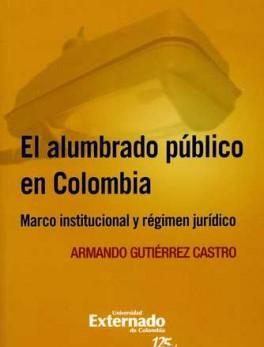 ALUMBRADO PUBLICO EN COLOMBIA MARCO INSTITUCIONAL Y REGIMEN JURIDICO
