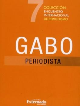 ENCUENTRO INTERNACIONAL DE PERIODISMO. GABO PERIODISTA