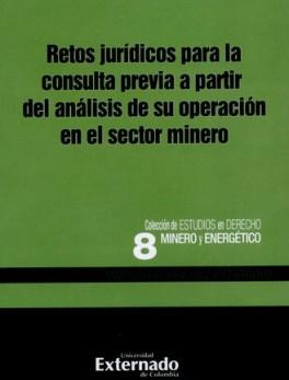 RETOS JURIDICOS PARA LA CONSULTA PREVIA A PARTIR DEL ANALISIS DE SU OPERACION EN EL SECTOR MINERO