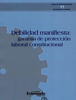 DEBILIDAD MANIFIESTA: GARANTIA DE PROTECCION LABORAL CONSTITUCIONAL