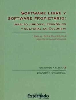 SOFTWARE LIBRE Y SOFTWARE PROPIETARIO: IMPACTO JURIDICO, ECONOMICO Y CULTURAL EN COLOMBIA