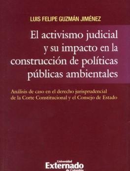 ACTIVISMO JUDICIAL Y SU IMPACTO EN LA CONSTRUCCION DE POLITICAS AMBIENTALES, EL