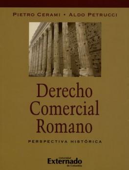 DERECHO COMERCIAL ROMANO. PERSPECTIVA HISTORICA