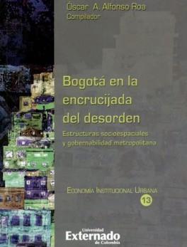 BOGOTA EN LA ENCRUCIJADA DEL DESORDEN. ESTRUCTURAS SOCIOESPACIALES Y GOBERNABILIDAD METROPOLITANA