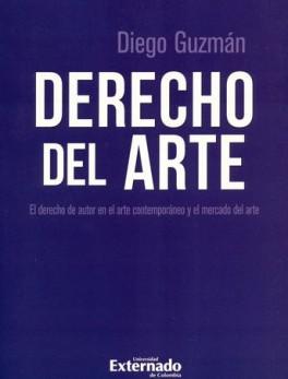 DERECHO DEL ARTE. EL DERECHO DE AUTOR EN EL ARTE CONTEMPORANEO Y EL MERCADO DEL ARTE