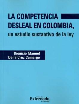 COMPETENCIA DESLEAL EN COLOMBIA UN ESTUDIO SUSTANTIVO DE LA LEY, LA