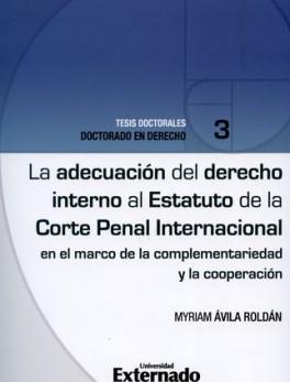 ADECUACION DEL DERECHO INTERNO AL ESTATUTO DE LA CORTE PENAL INTERNACIONAL EN EL MARCO DE LA COMPLEMENTARIEDAD
