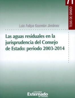 AGUAS RESIDUALES EN LA JURISPRUDENCIA DEL CONSEJO DE ESTADO: PERIODO 2003-2014, LAS