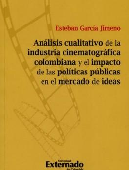 ANALISIS CUALITATIVO DE LA INDUSTRIA CINEMATOGRAFICA COLOMBIANA Y EL IMPACTO DE LAS POLITICAS PUBLICAS