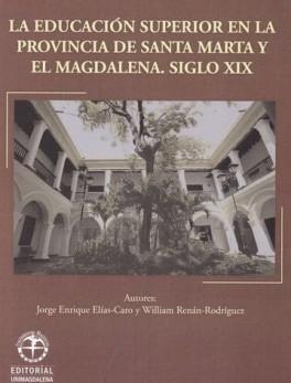 EDUCACION SUPERIOR EN LA PROVINCIA DE SANTA MARTA Y EL MAGDALENA SIGLO XIX, LA