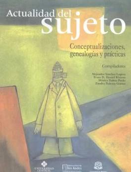 ACTUALIDAD DEL SUJETO. CONCEPTUALIZACIONES GENEALOGIAS Y PRACTICAS
