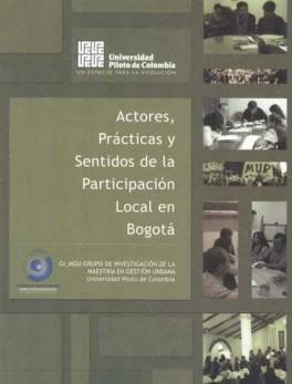 ACTORES PRACTICAS Y SENTIDOS DE LA PARTICIPACION LOCAL EN BOGOTA