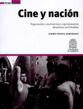 CINE Y NACION. NEGOCIACION, CONSTRUCCION Y REPRESENTACION IDENTITARIA EN COLOMBIA