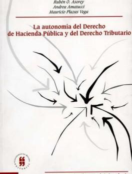AUTONOMIA DEL DERECHO DE HACIENDA PUBLICA Y DEL DERECHO TRIBUTARIO. REFLEXIONES SOBRE SU AUTONOMIA, LA